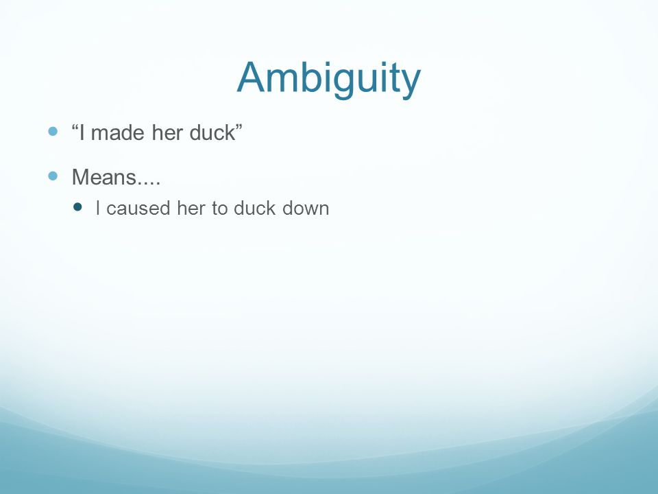 Ambiguity I made her duck Means.... I caused her to duck down