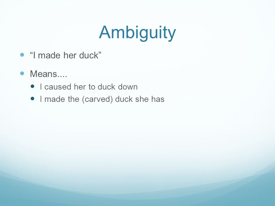 Ambiguity I made her duck Means.... I caused her to duck down I made the (carved) duck she has