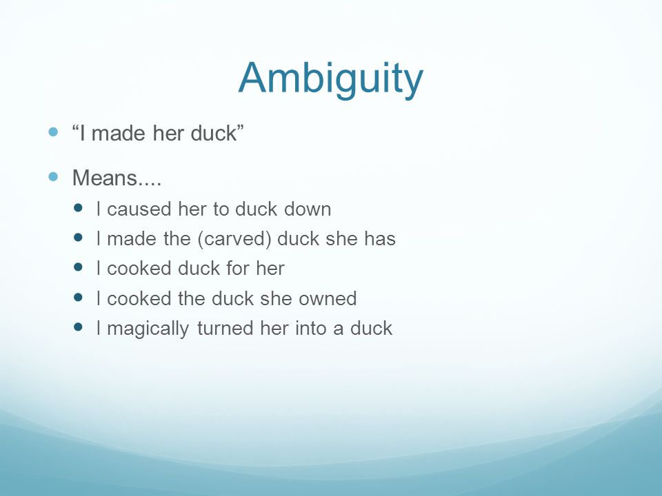 Ambiguity I made her duck Means....