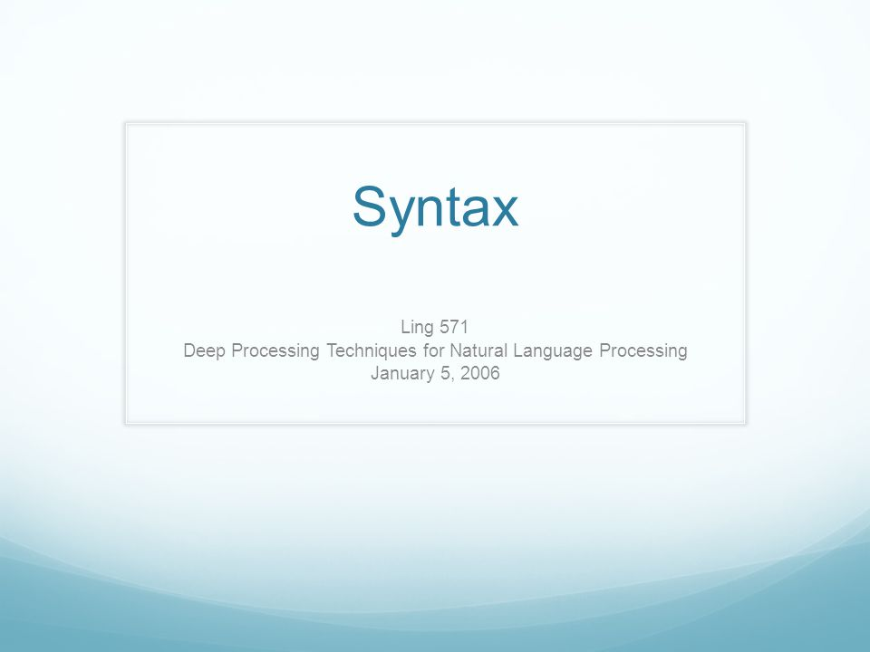 Syntax Ling 571 Deep Processing Techniques for Natural Language Processing January 5, 2006