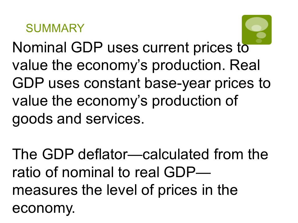 SUMMARY Nominal GDP uses current prices to value the economy's production.