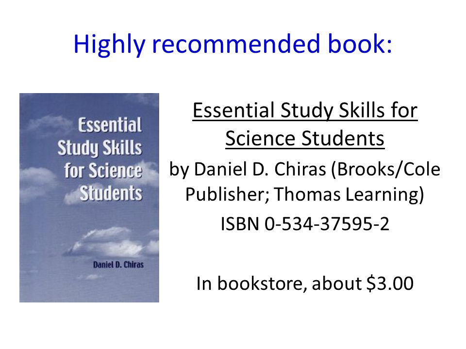 Highly recommended book: Essential Study Skills for Science Students by Daniel D.