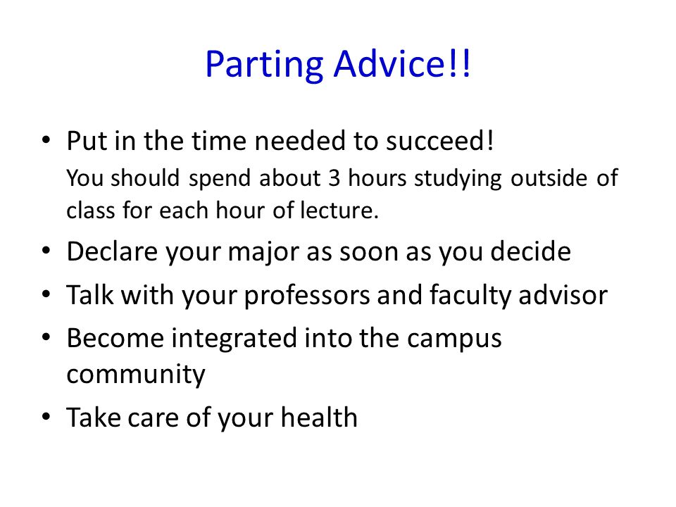 Parting Advice!. Put in the time needed to succeed.