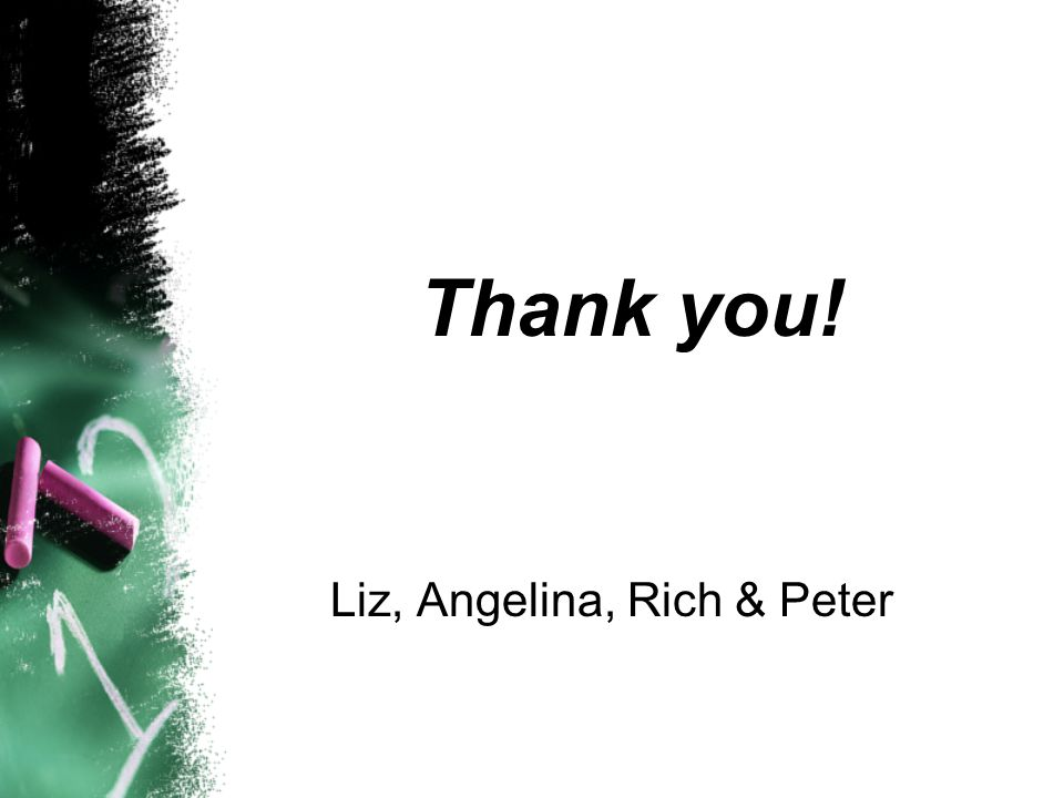 Thank you! Liz, Angelina, Rich & Peter