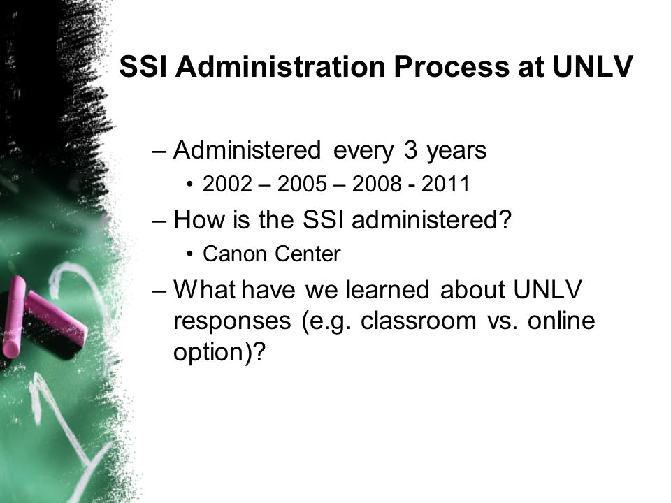 SSI Administration Process at UNLV –Administered every 3 years 2002 – 2005 – –How is the SSI administered.