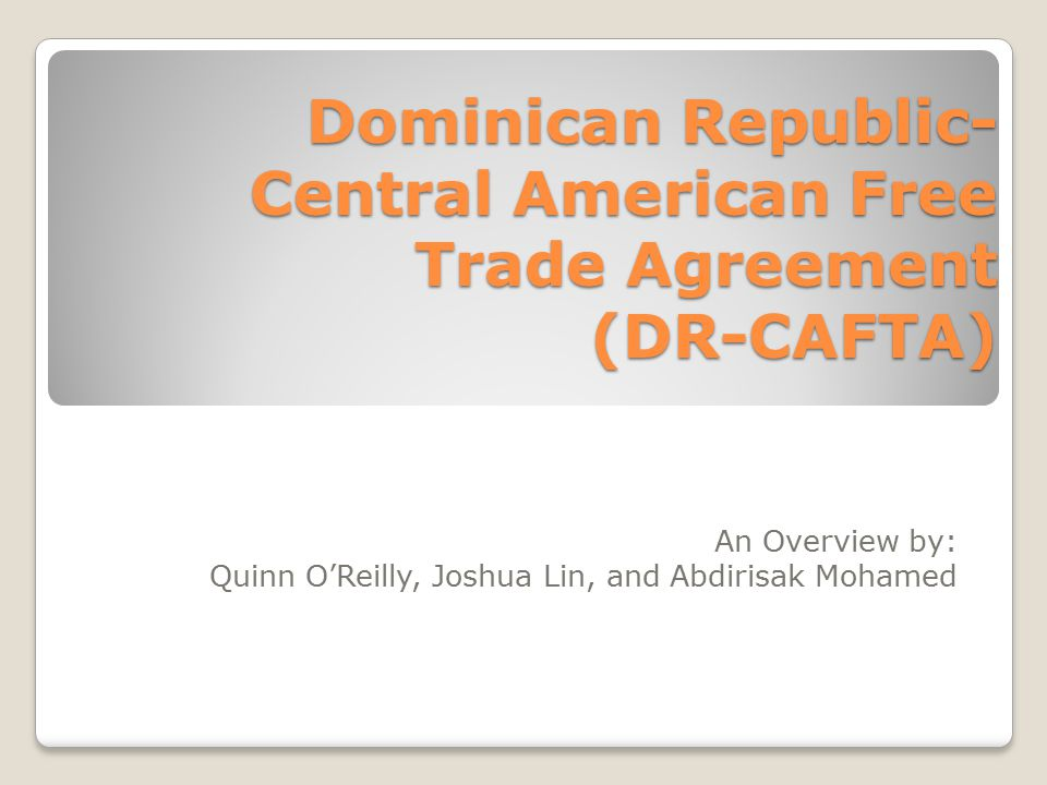 Dominican republic central american free trade agreement dr cafta 1 dominican republic central american free trade agreement dr cafta an overview by quinn oreilly joshua lin and abdirisak mohamed platinumwayz