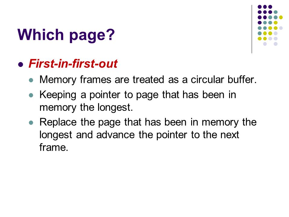 Which page. First-in-first-out Memory frames are treated as a circular buffer.