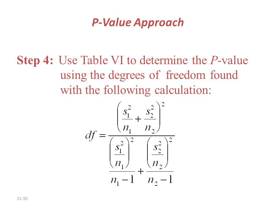 11-10 Step 4: Use Table VI to determine the P-value using the degrees of freedom found with the following calculation: P-Value Approach