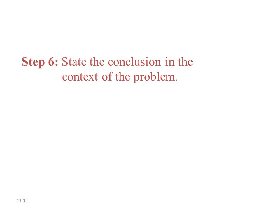 11-15 Step 6: State the conclusion in the context of the problem.