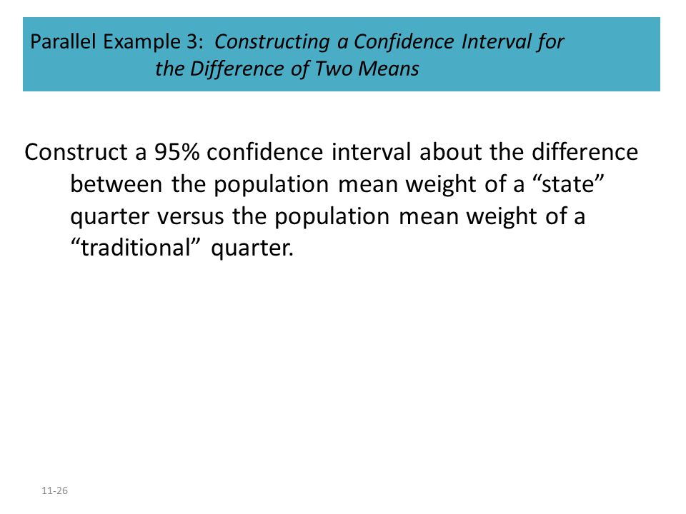 11-26 Construct a 95% confidence interval about the difference between the population mean weight of a state quarter versus the population mean weight of a traditional quarter.