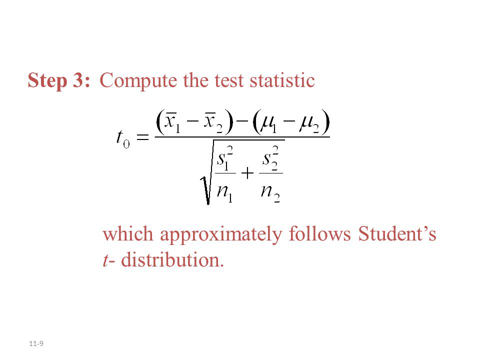 11-9 Step 3: Compute the test statistic which approximately follows Student's t- distribution.