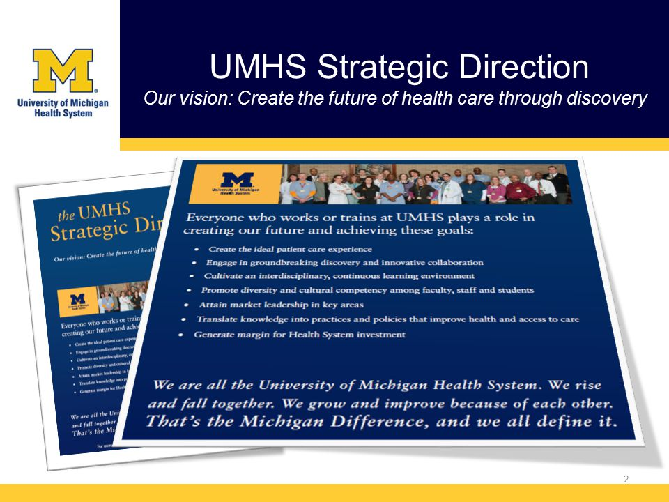UMHS Strategic Direction Our vision: Create the future of health care through discovery 2