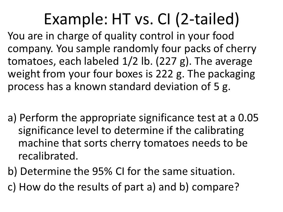 Example: HT vs. CI (2-tailed) You are in charge of quality control in your food company.