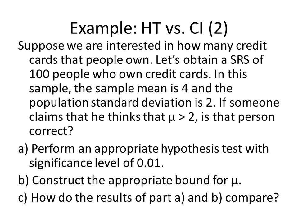 Example: HT vs. CI (2) Suppose we are interested in how many credit cards that people own.
