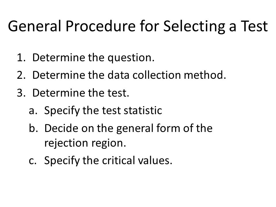 General Procedure for Selecting a Test 1.Determine the question.