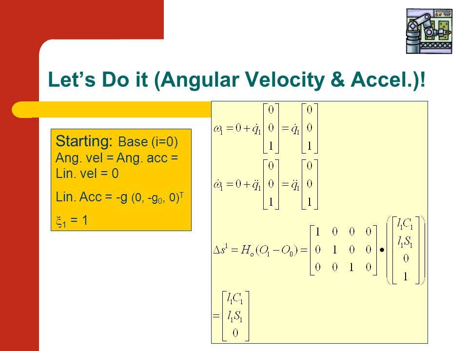 Let's Do it (Angular Velocity & Accel.). Starting: Base (i=0) Ang.