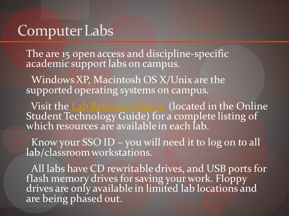Computer Labs The are 15 open access and discipline-specific academic support labs on campus.