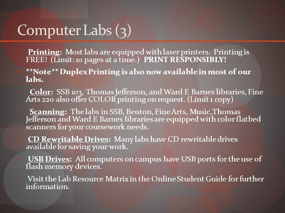 Computer Labs (3) Printing: Most labs are equipped with laser printers.