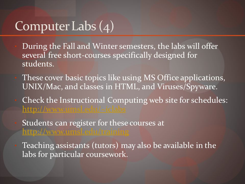 Computer Labs (4) During the Fall and Winter semesters, the labs will offer several free short-courses specifically designed for students.