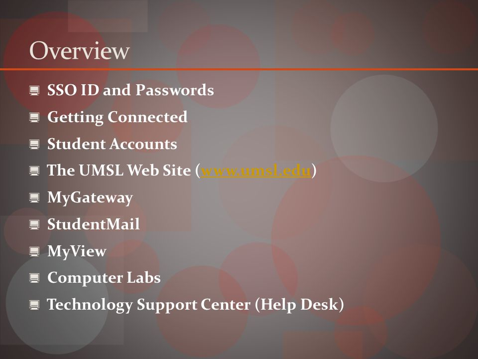 Overview  SSO ID and Passwords  Getting Connected  Student Accounts  The UMSL Web Site (   MyGateway  StudentMail  MyView  Computer Labs  Technology Support Center (Help Desk)
