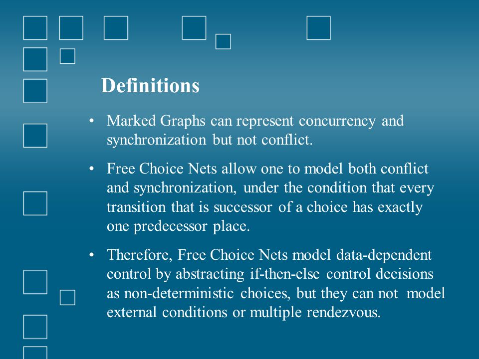 Definitions Marked Graphs can represent concurrency and synchronization but not conflict.