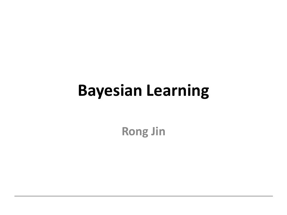 Bayesian Learning Rong Jin