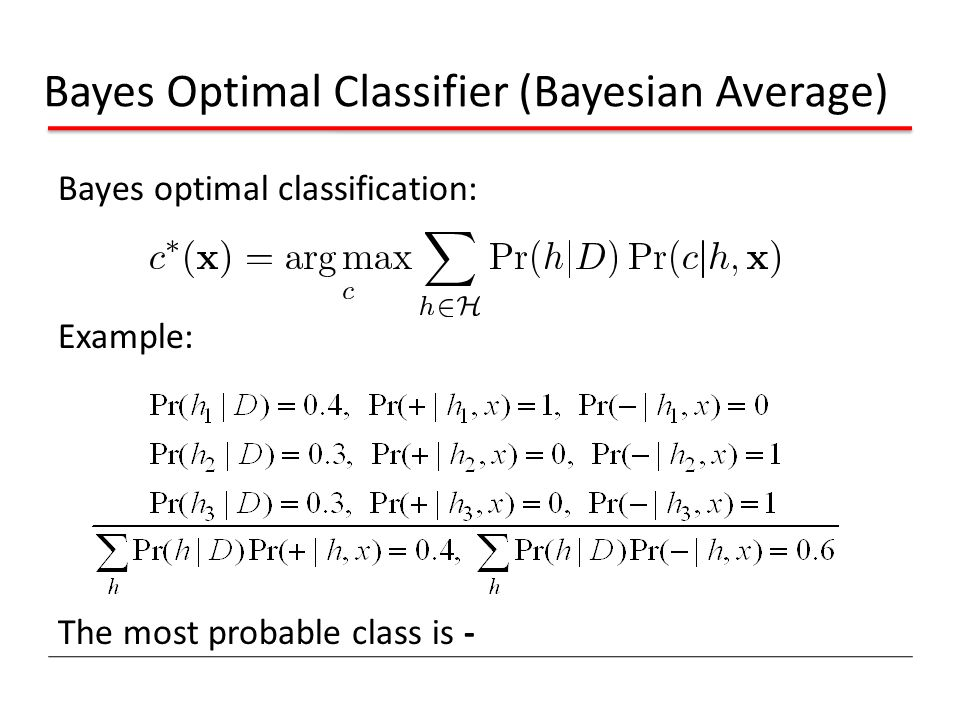 Bayes Optimal Classifier (Bayesian Average) Bayes optimal classification: Example: The most probable class is -