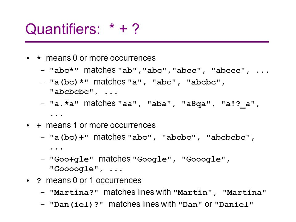 Quantifiers: * + . * means 0 or more occurrences – abc* matches ab , abc , abcc , abccc ,...