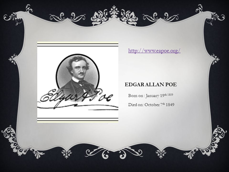 EDGAR ALLAN POE Born on : January 19 th 1809 Died on: October 7 th