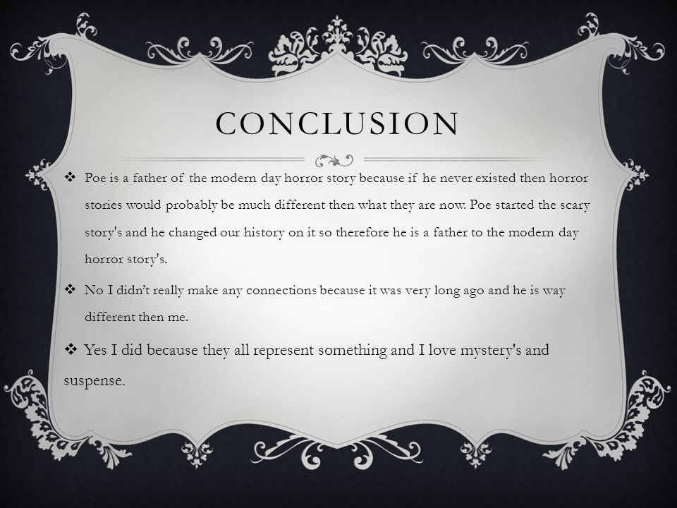 CONCLUSION  Poe is a father of the modern day horror story because if he never existed then horror stories would probably be much different then what they are now.