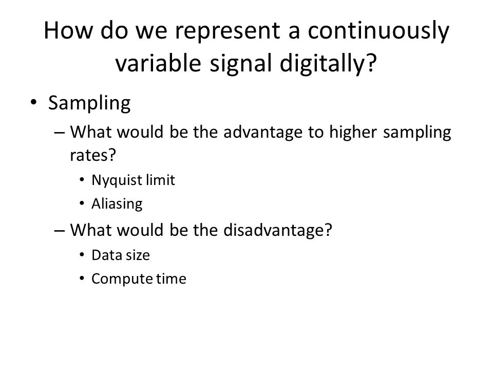How do we represent a continuously variable signal digitally.