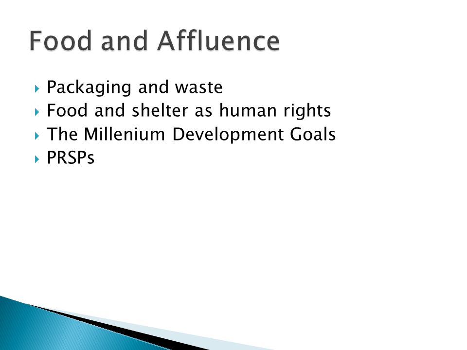  Packaging and waste  Food and shelter as human rights  The Millenium Development Goals  PRSPs