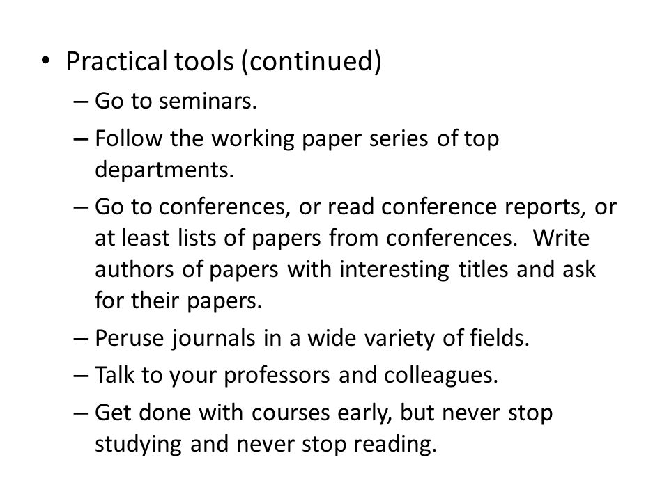 Practical tools (continued) – Go to seminars. – Follow the working paper series of top departments.