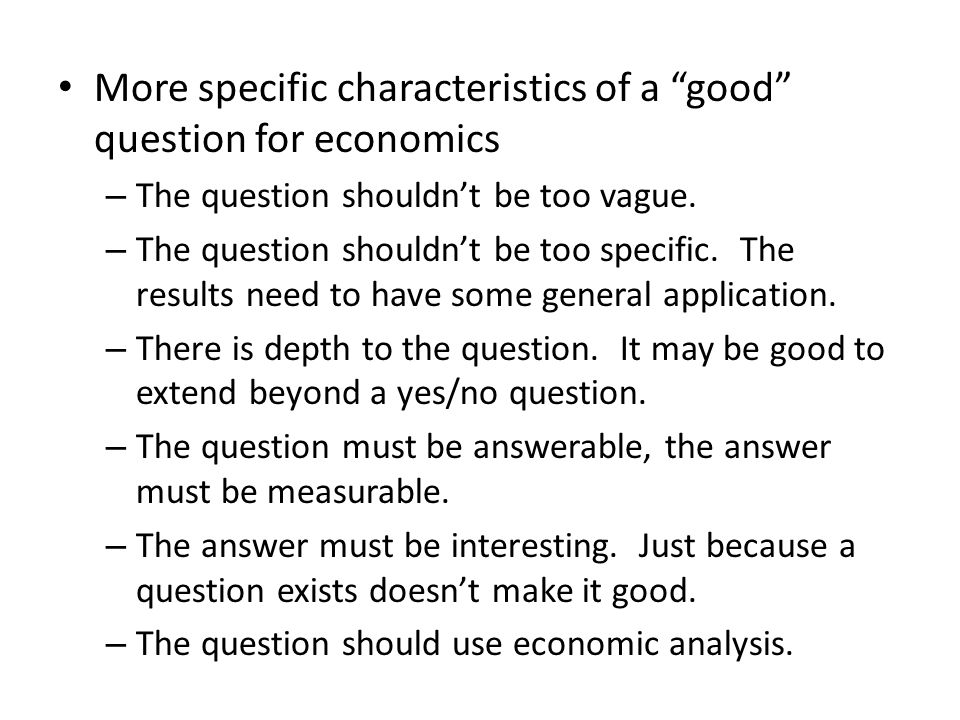 More specific characteristics of a good question for economics – The question shouldn't be too vague.