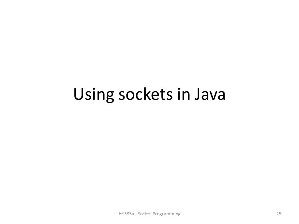 Using sockets in Java 25HY335a - Socket Programming