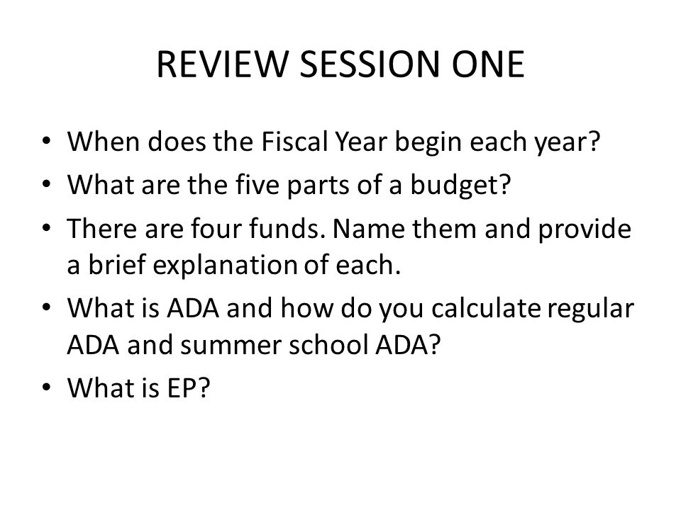 REVIEW SESSION ONE When does the Fiscal Year begin each year.