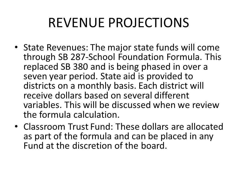 REVENUE PROJECTIONS State Revenues: The major state funds will come through SB 287-School Foundation Formula.