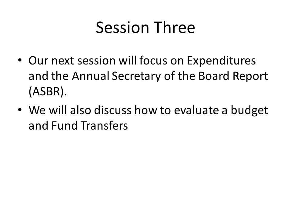 Session Three Our next session will focus on Expenditures and the Annual Secretary of the Board Report (ASBR).