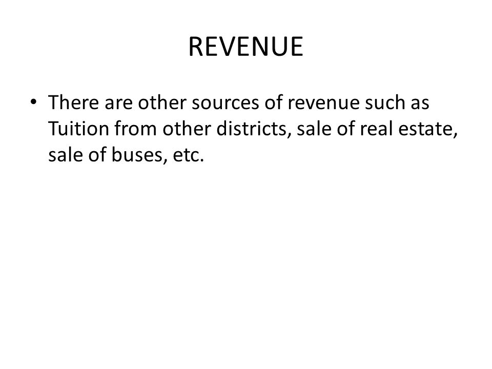 REVENUE There are other sources of revenue such as Tuition from other districts, sale of real estate, sale of buses, etc.