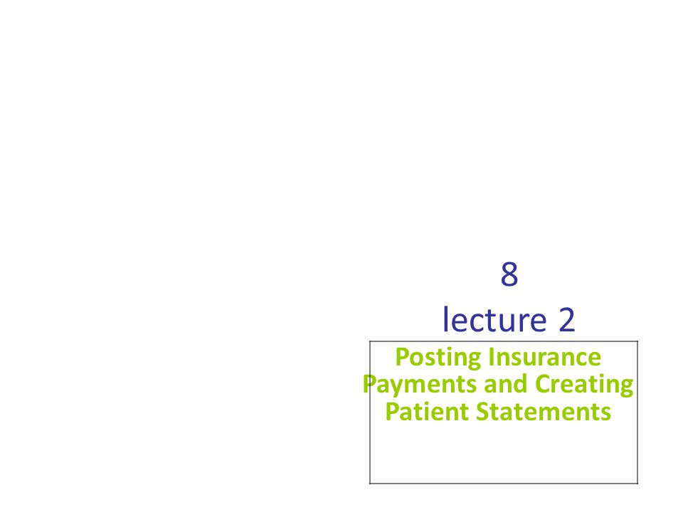 8 lecture 2 Posting Insurance Payments and Creating Patient Statements
