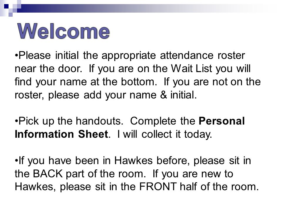 Please initial the appropriate attendance roster near the door.
