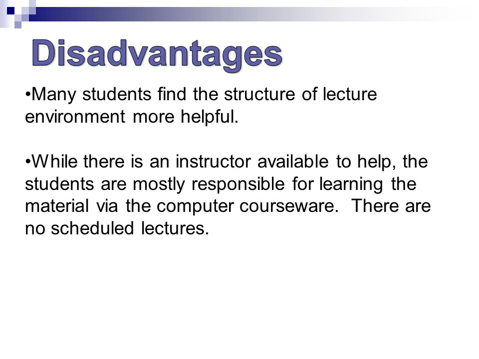 Many students find the structure of lecture environment more helpful.