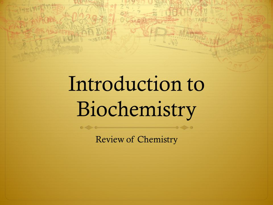 Introduction to Biochemistry Review of Chemistry