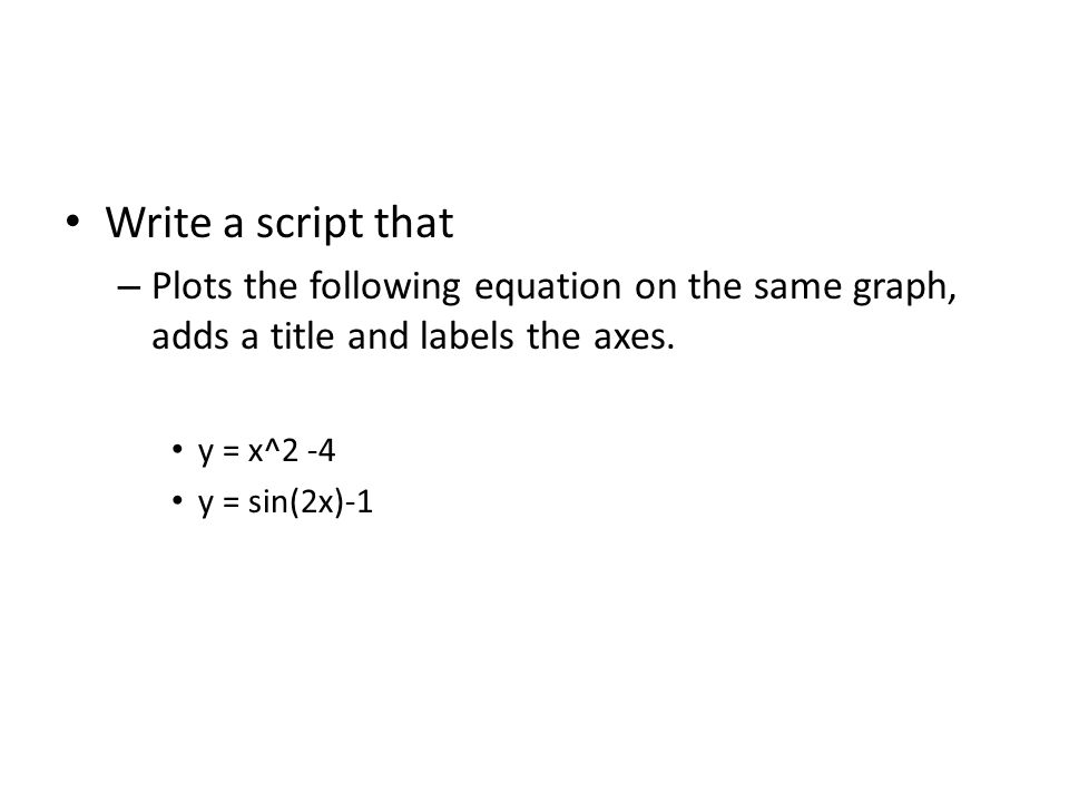 Write a script that – Plots the following equation on the same graph, adds a title and labels the axes.