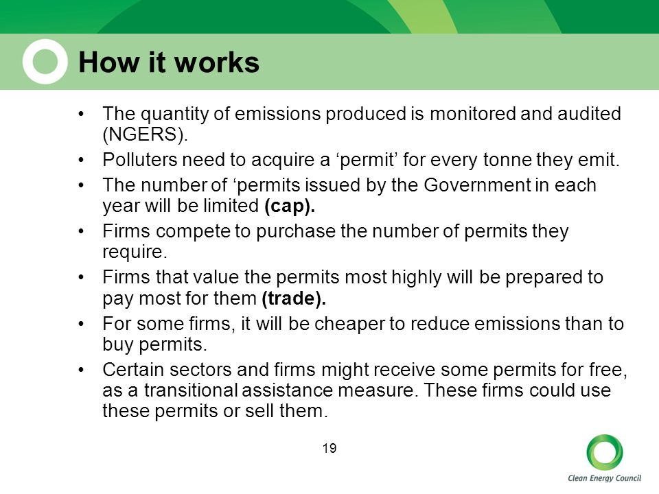 19 How it works The quantity of emissions produced is monitored and audited (NGERS).