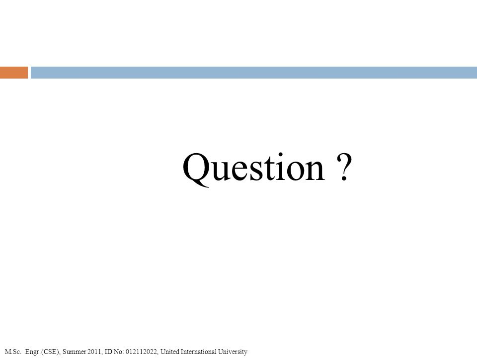 Question M.Sc. Engr.(CSE), Summer 2011, ID No: , United International University