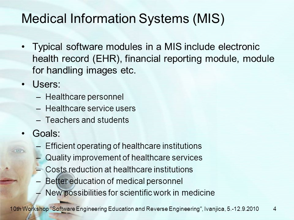 Medical Information Systems (MIS) Typical software modules in a MIS include electronic health record (EHR), financial reporting module, module for handling images etc.