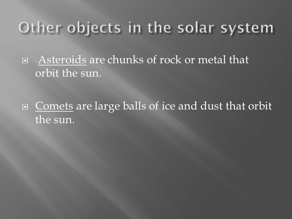  Asteroids are chunks of rock or metal that orbit the sun.