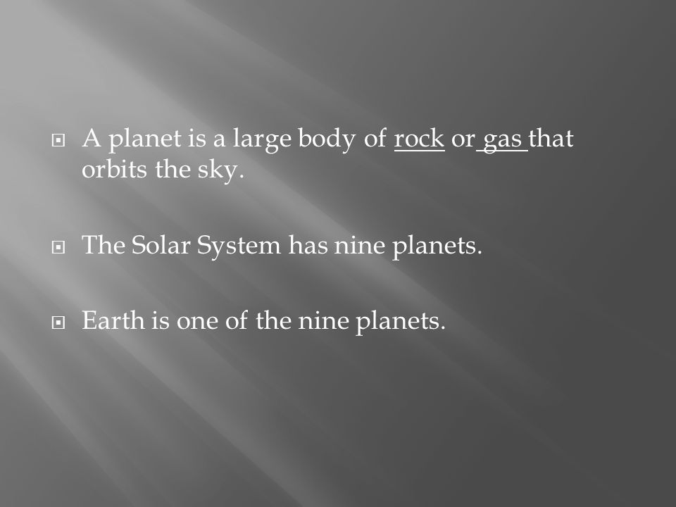  A planet is a large body of rock or gas that orbits the sky.