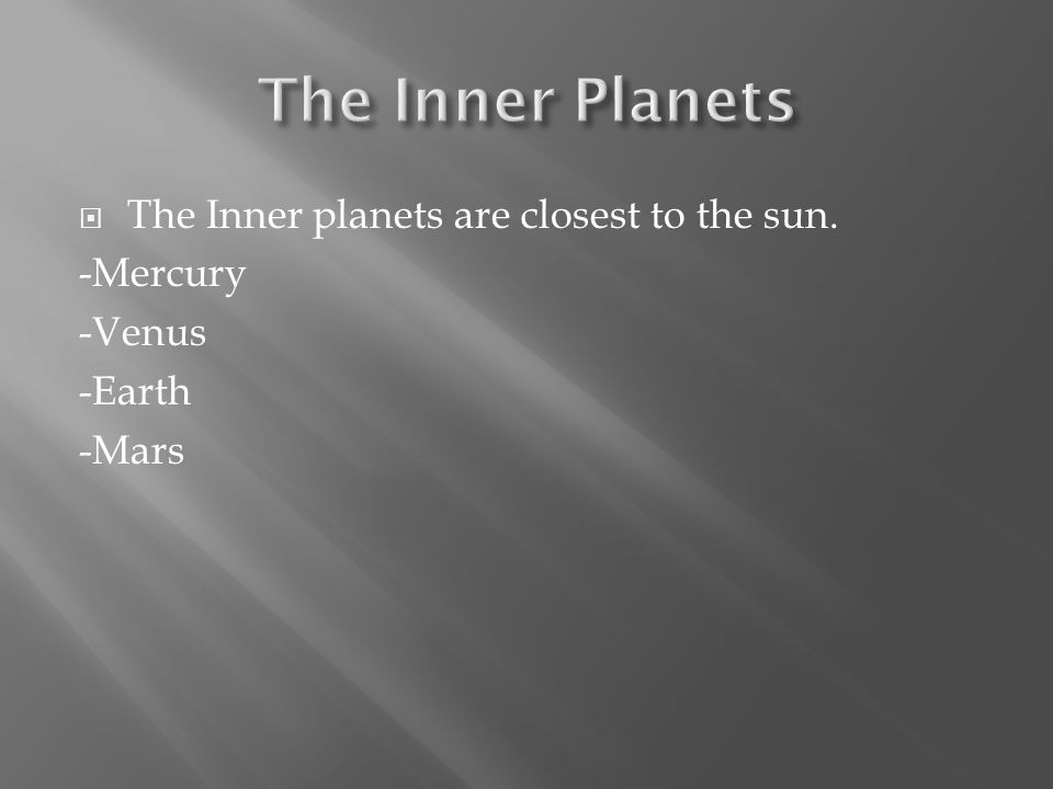  The Inner planets are closest to the sun. -Mercury -Venus -Earth -Mars